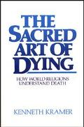Sacred Art of Dying How World Religions Understand Death