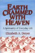 Earth Crammed With Heaven A Spirituality of Everyday Life