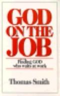 God on the Job: Finding God Who Waits at Work