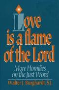 Love Is a Flame of the Lord More Homilies on the Just World