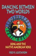 Dancing Between Two Worlds Jung and the Native American Soul