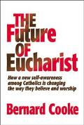Future of Eucharist How a New Self-Awareness Among Catholics Is Changing the Way They Believ...