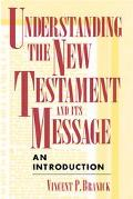 Understanding the New Testament and Its Message An Introduction
