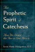 Prophetic Spirit of Catechesis How We Share the Fire in Our Hearts