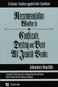 Recommendation Whether to Confiscate, Destroy and Burn All Jewish Books A Classic Treatise A...
