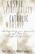 Gospel Spirituality and Catholic Worship Integrating Your Personal Prayer Life and Liturgica...