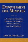 Empowerment for Ministry A Complete Manual on Diocesan Faculties for Priests, Deacons, and L...