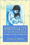 Spirituality In The Mother Zone Staying Centered, Finding God