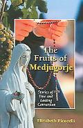 Fruits of Medjugorje Stories of True And Lasting Conversion