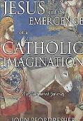 Jesus and the Emergence of a Catholic Imagination