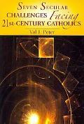 Seven Secular Challenges Facing 21st Century Catholics