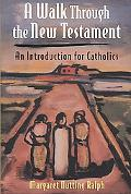 Walk Through the New Testament: An Introduction for Catholics