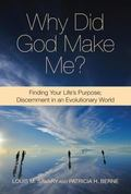 Why Did God Make Me: Finding Your Life's Purpose; Discernment in an Evolutionary World