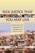Seek Justice That You May Live : Reflections and Resources on the Bible and Social Justice