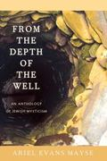 From the Depth of the Well : An Anthology of Jewish Mysticism
