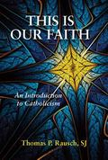 This Is Our Faith : An Introduction to Catholicism