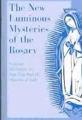 New Luminous Mysteries of the Rosary Scriptural Meditations for Pope John Paul Ii's Mysterie...
