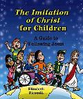 Imitation of Christ for Children A Guide to Following Jesus