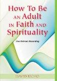 How to Be an Adult in Faith and Spirituality: Live Retreat Recording