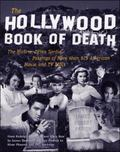 Hollywood Book of Death The Bizarre, Often Sordid, Passings of More Than 125 American Movie ...