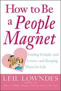 How to Be a People Magnet Finding Friends and Lovers and Keeping Them for Life