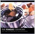 Fondue Cookbook Over 100 No-Fuss Fondue Recipes for Fun Entertaining