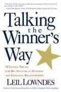 Talking the Winner's Way 92 Little Tricks for Big Success in Business and Personal Relations...