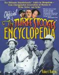 Official Three Stooges Encyclopedia The Ultimate Knuckleheads Guide to Stoogedom-From Amalga...