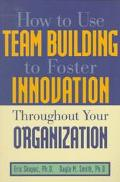 How to Use Team Building to Foster Innovation Throughout Your Organization