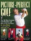 Picture-Perfect Golf The 100 Most Common Golf Mistakes and How to Correct Them