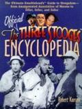 The Official Three Stooges Encyclopedia: The Ultimate Knucklhead's Guide to Stoogedom - from...