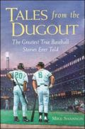 Tales from the Dugout The Greatest True Baseball Stories Ever Told