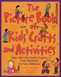 Picture Book of Kids' Crafts and Activities More Than 200 Terrific Projects Fully Illustrate...