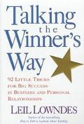 Talking the Winner's Way:  92 Little Tricks for Big Success in Business and Personal Relatio...