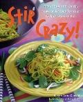 Stir Crazy! More Than 100 Quick, Low-Fat Recipes for Your Wok or Stir-Fry Pan