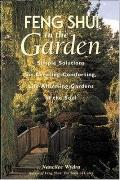 Feng Shui in the Garden Simple Solutions for Creating Comforting, Life-Affirming Gardens of ...