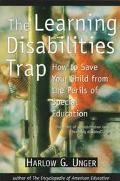Learning Disabilities Trap How to Save Your Child from the Perils of Special Education