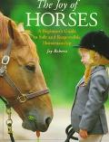 Joy of Horses A Beginner's Guide to Safe and Responsible Horsemanship