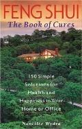Feng Shui The Book of Cures  150 Simple Solutions for Health and Happiness in Your Home or O...