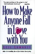 How to Make Anyone Fall in Love with You - Leil Lowndes - Hardcover