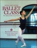 Step-By-Step Ballet Class The Official Illustrated Guide