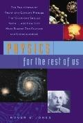 Physics for the Rest of Us Ten Basic Ideas of Twentieth-Century Physics That Everyone Should...