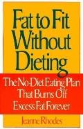 Fat to Fit Without Dieting The No-Diet Eating Plan That Burns Off Excess Fat Forever