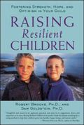 Raising Resilient Children Fostering Strength, Hope, and Optimism in Your Child