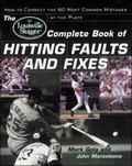 Louisville Slugger Complete Book of Hitting Faults and Fixes How to Correct the 50 Most Comm...