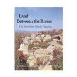 Land Between the Rivers: The Southern Illinois Country (Southern Illinois University Centenn...