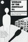 Worlds of the Mentally Ill: How Deinstitutionalization Works in the City