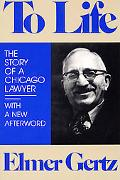 To Life The Story of a Chicago Lawyer