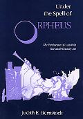 Under the Spell of Orpheus The Persistence of a Myth in Twentieth-Century Art