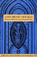 John Henry Newman Reason, Rhetoric and Romanticism